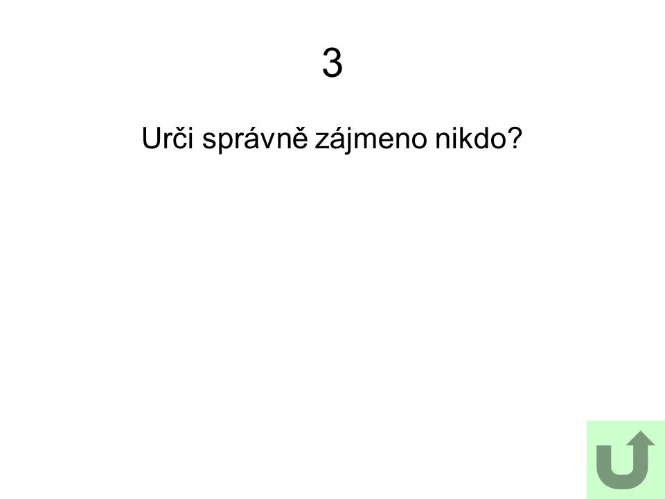 3 Urči správně zájmeno nikdo?