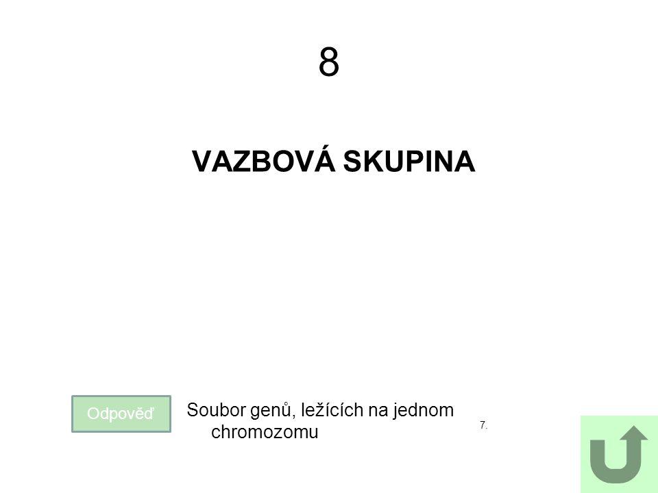 8 VAZBOVÁ SKUPINA 7. Odpověď Soubor genů, ležících na jednom chromozomu