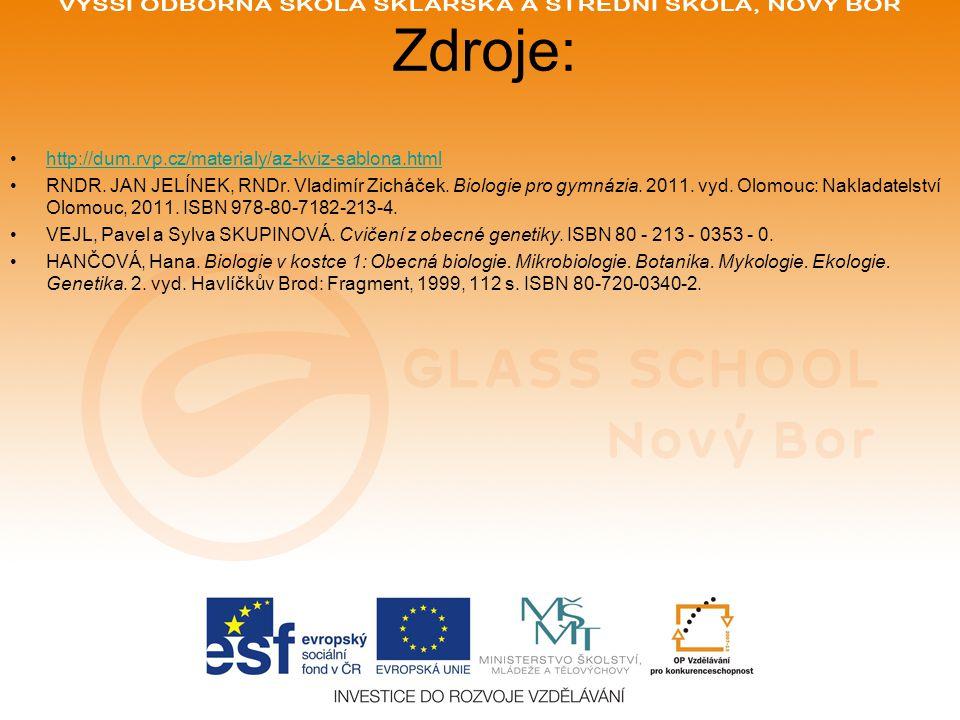 Zdroje: http://dum.rvp.cz/materialy/az-kviz-sablona.html RNDR. JAN JELÍNEK, RNDr. Vladimír Zicháček. Biologie pro gymnázia. 2011. vyd. Olomouc: Naklad
