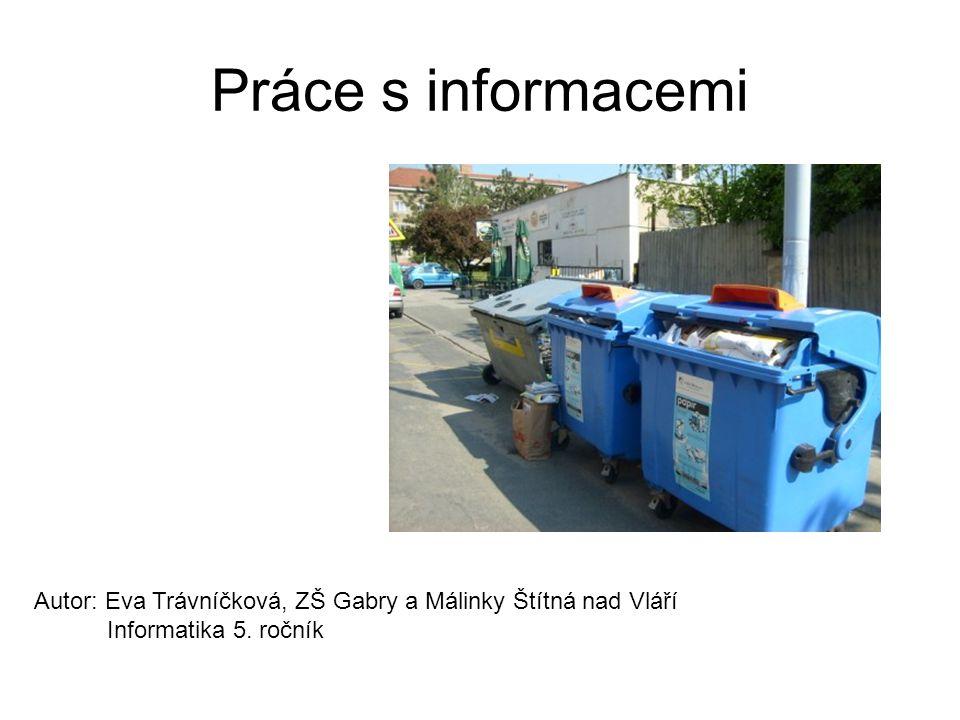 Práce s informacemi Autor: Eva Trávníčková, ZŠ Gabry a Málinky Štítná nad Vláří Informatika 5. ročník