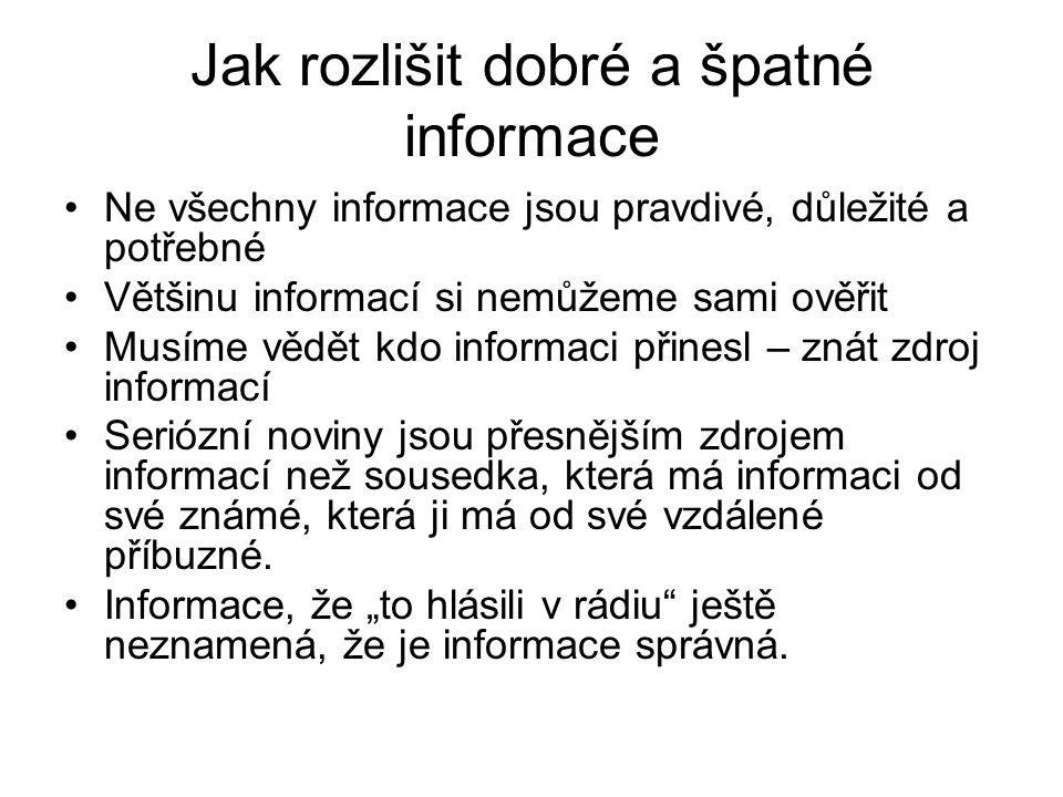 Jak rozlišit dobré a špatné informace Ne všechny informace jsou pravdivé, důležité a potřebné Většinu informací si nemůžeme sami ověřit Musíme vědět k