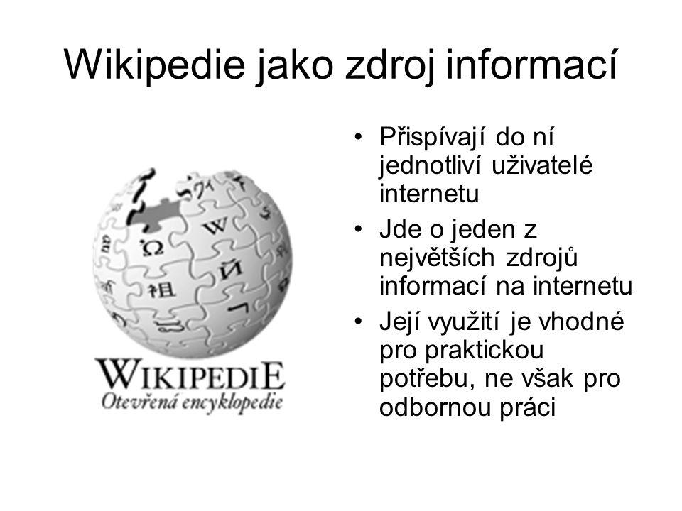 Wikipedie jako zdroj informací Přispívají do ní jednotliví uživatelé internetu Jde o jeden z největších zdrojů informací na internetu Její využití je