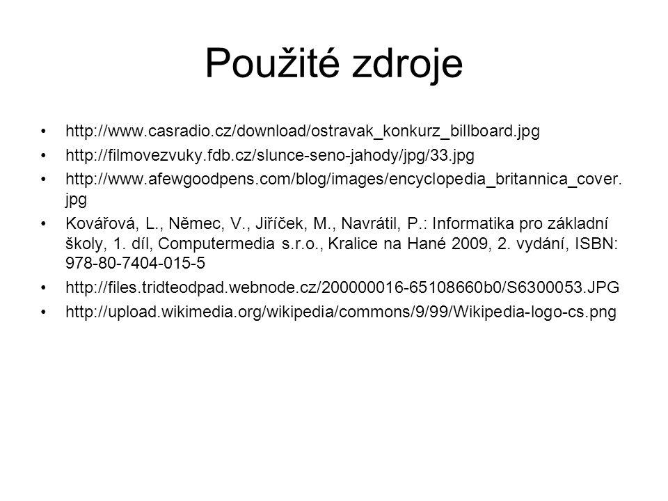 Použité zdroje http://www.casradio.cz/download/ostravak_konkurz_billboard.jpg http://filmovezvuky.fdb.cz/slunce-seno-jahody/jpg/33.jpg http://www.afew