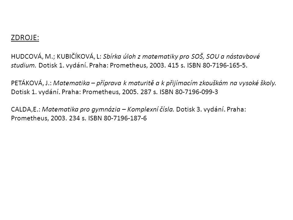 ZDROJE: HUDCOVÁ, M.; KUBIČÍKOVÁ, L: Sbírka úloh z matematiky pro SOŠ, SOU a nástavbové studium. Dotisk 1. vydání. Praha: Prometheus, 2003. 415 s. ISBN