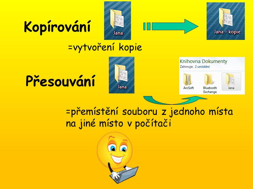 Kopírování =vytvoření kopie Přesouvání =přemístění souboru z jednoho místa na jiné místo v počítači