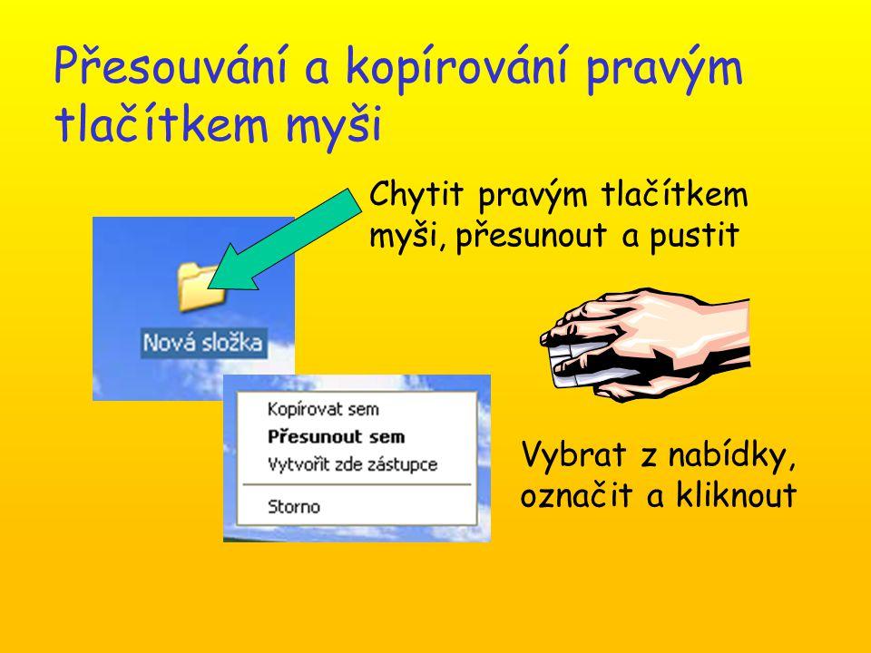Přesouvání a kopírování pravým tlačítkem myši Chytit pravým tlačítkem myši, přesunout a pustit Vybrat z nabídky, označit a kliknout