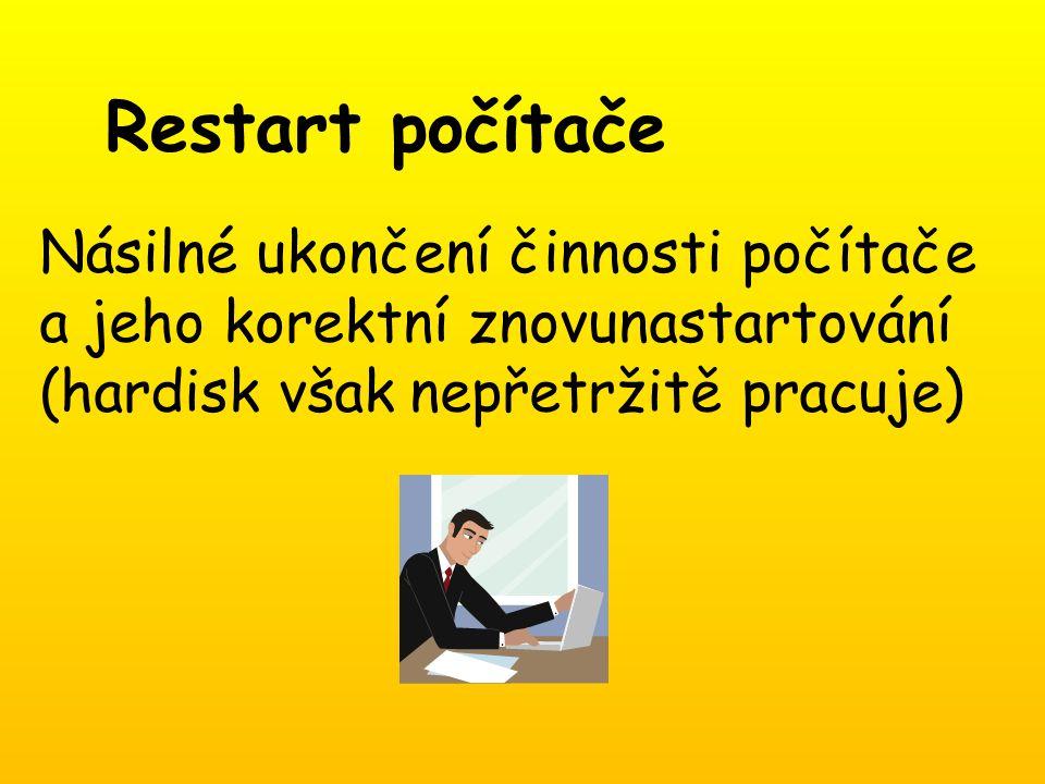 Restart počítače Násilné ukončení činnosti počítače a jeho korektní znovunastartování (hardisk však nepřetržitě pracuje)