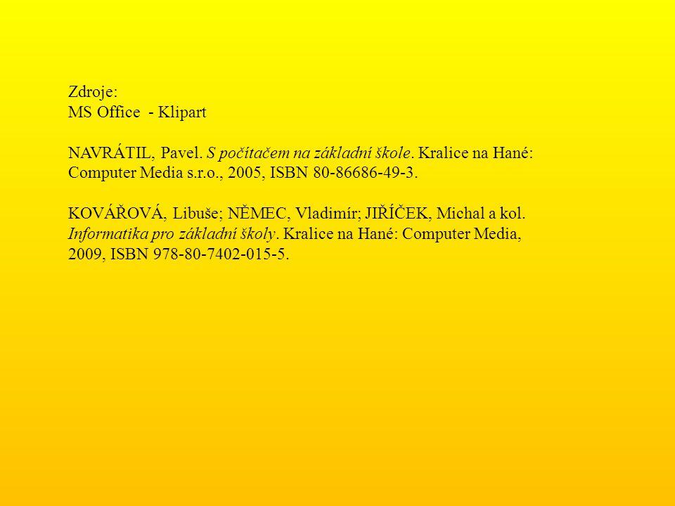 Zdroje: MS Office - Klipart NAVRÁTIL, Pavel. S počítačem na základní škole.