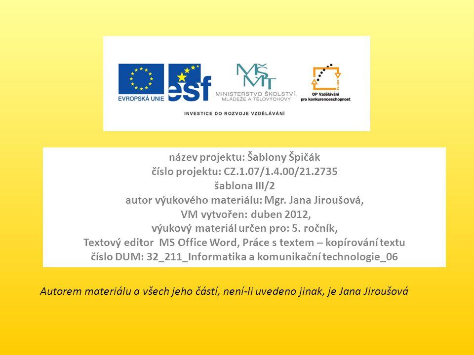 název projektu: Šablony Špičák číslo projektu: CZ.1.07/1.4.00/21.2735 šablona III/2 autor výukového materiálu: Mgr. Jana Jiroušová, VM vytvořen: duben
