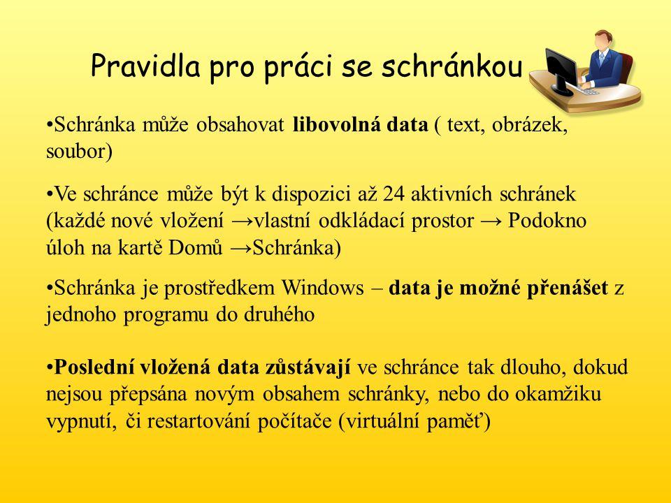 Pravidla pro práci se schránkou Schránka může obsahovat libovolná data ( text, obrázek, soubor) Ve schránce může být k dispozici až 24 aktivních schrá