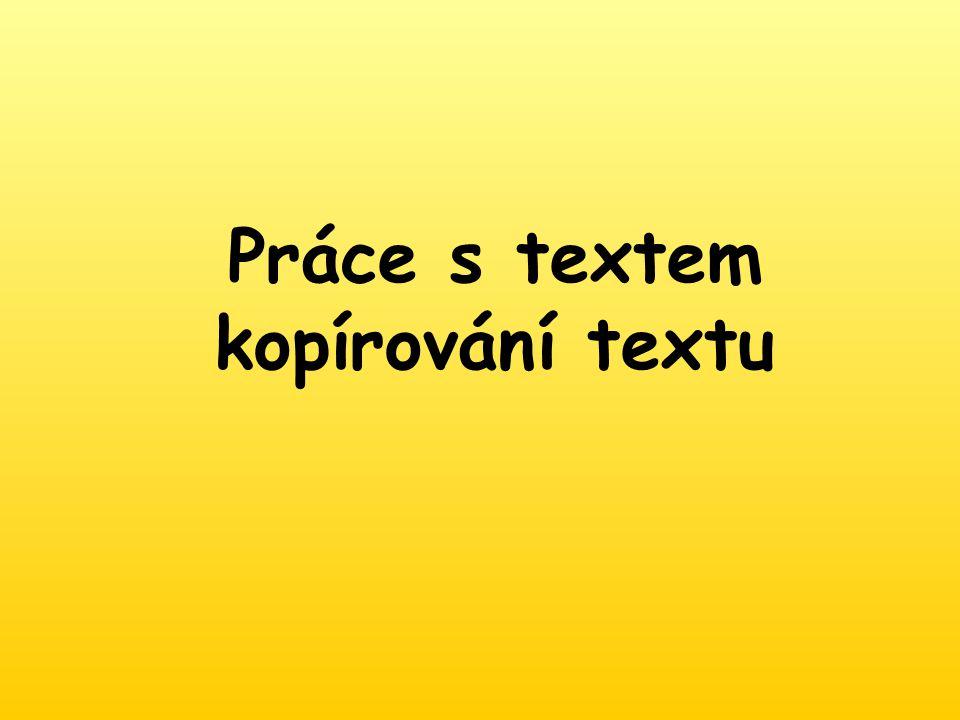 Kopírování textu 1.Označíme text 2. Klávesová zkratka ctrl + c 2.