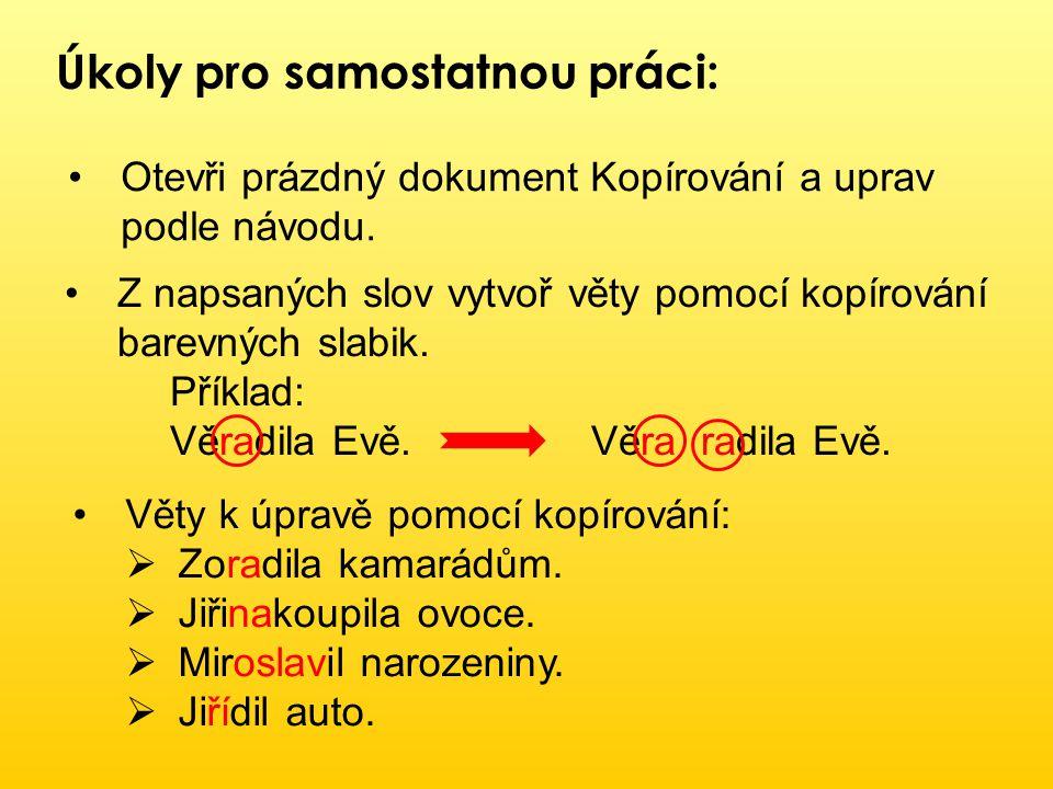 AUTO KOLO MYŠ ZLO MASO JARO Úkoly pro samostatnou práci: Otevři na síťovém disku dokument Přesouvání.