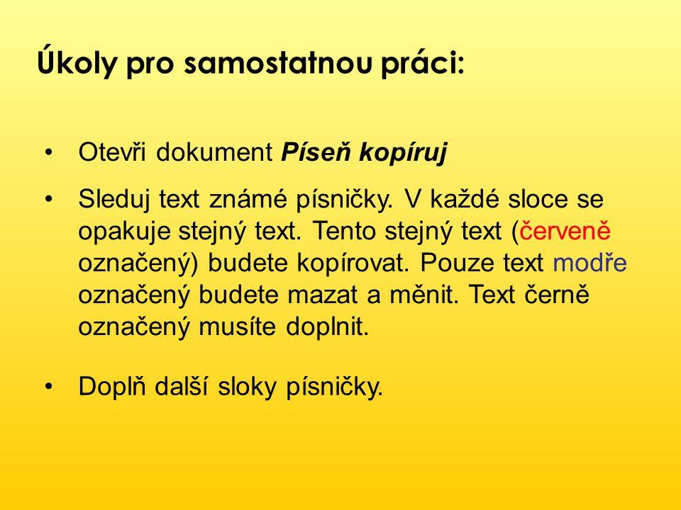 Úkoly pro samostatnou práci: Otevři dokument Píseň kopíruj Sleduj text známé písničky. V každé sloce se opakuje stejný text. Tento stejný text (červen
