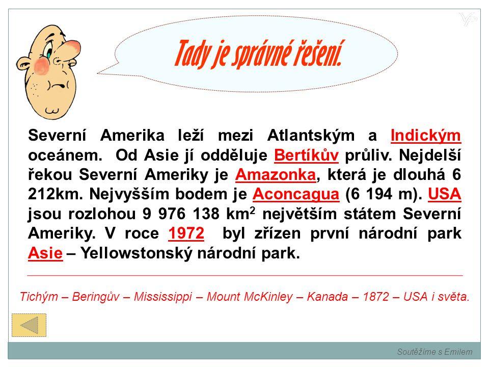 Na tento úkol máte dvě minuty. 2 minuty1 minuta10897654321Konec Řešení 1 Soutěžíme s Emilem Severní Amerika leží mezi Atlantským a Indickým oceánem. O