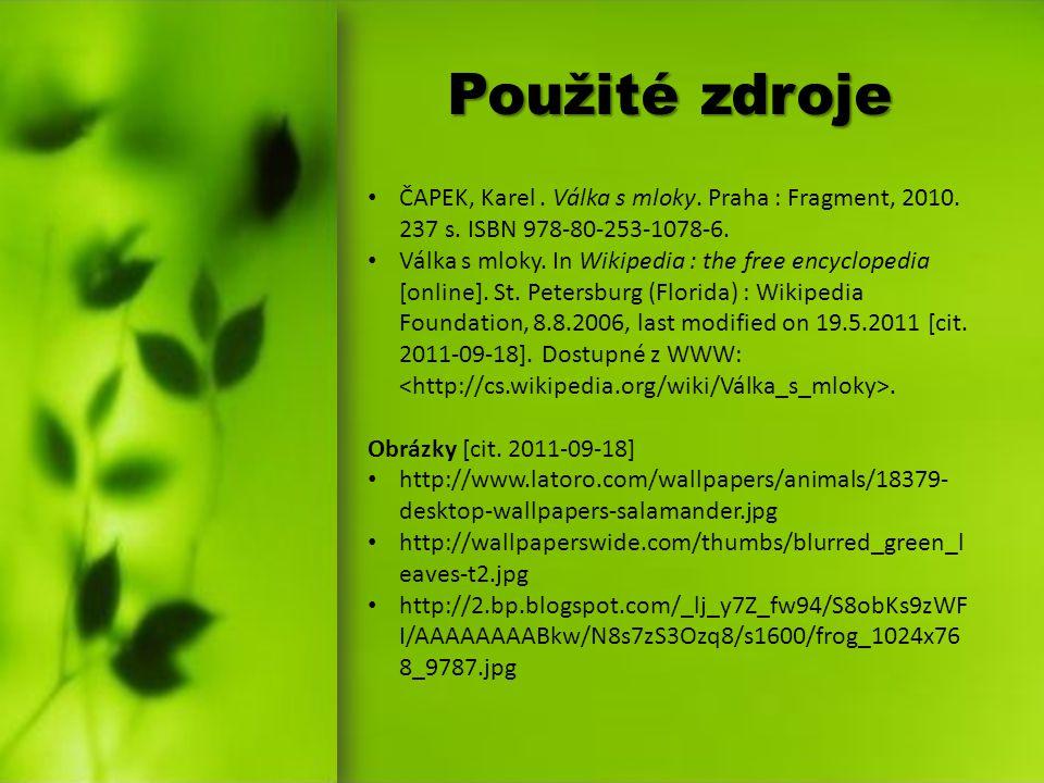 Použité zdroje ČAPEK, Karel. Válka s mloky. Praha : Fragment, 2010. 237 s. ISBN 978-80-253-1078-6. Válka s mloky. In Wikipedia : the free encyclopedia