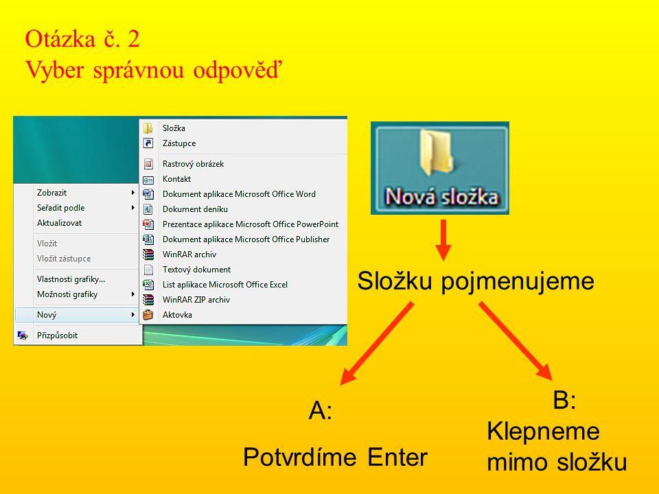 Označování složky B: klikA:dvojklik Pozor, klepat na ikonu, ne na nápis pod ní.