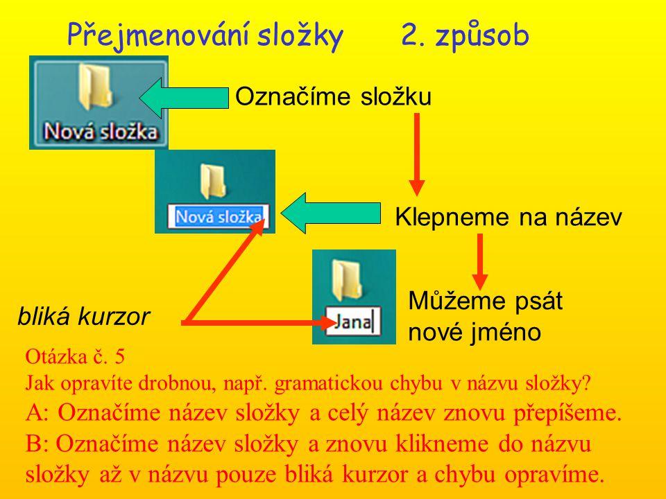 Přejmenování složky2. způsob Označíme složku Klepneme na název bliká kurzor Můžeme psát nové jméno Otázka č. 5 Jak opravíte drobnou, např. gramatickou