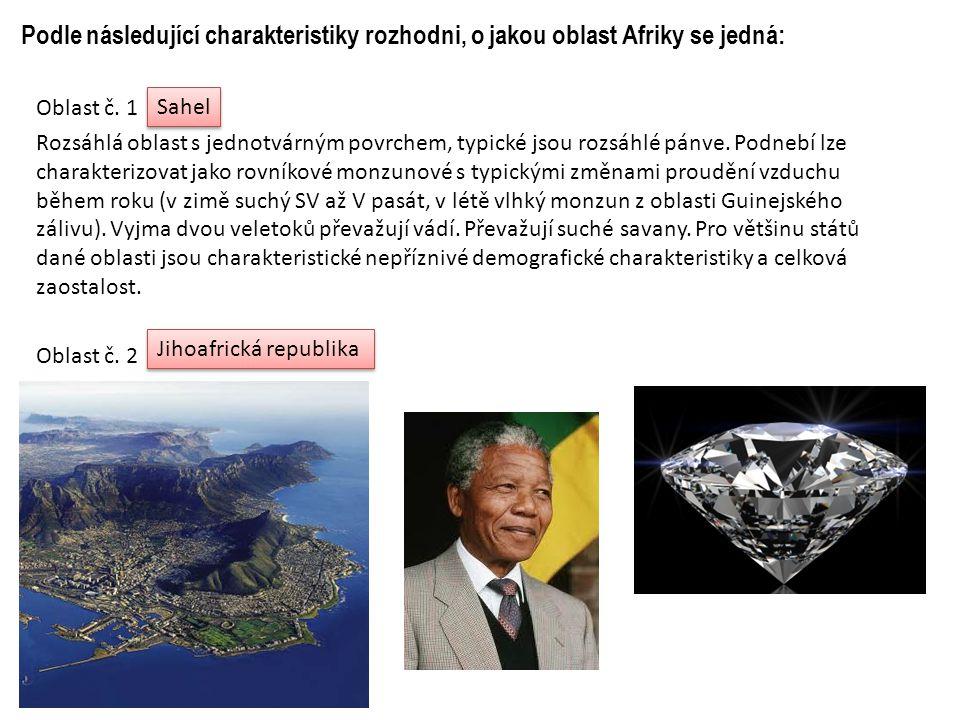 Podle následující charakteristiky rozhodni, o jakou oblast Afriky se jedná: Oblast č.