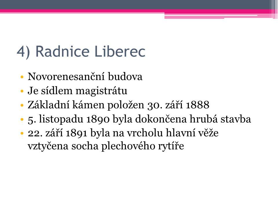 4) Radnice Liberec Novorenesanční budova Je sídlem magistrátu Základní kámen položen 30.