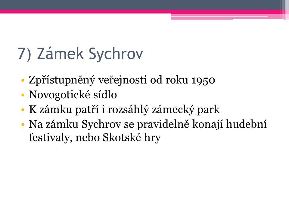 7) Zámek Sychrov Zpřístupněný veřejnosti od roku 1950 Novogotické sídlo K zámku patří i rozsáhlý zámecký park Na zámku Sychrov se pravidelně konají hu