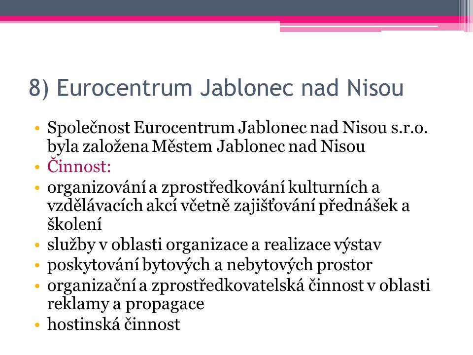 8) Eurocentrum Jablonec nad Nisou Společnost Eurocentrum Jablonec nad Nisou s.r.o. byla založena Městem Jablonec nad Nisou Činnost: organizování a zpr