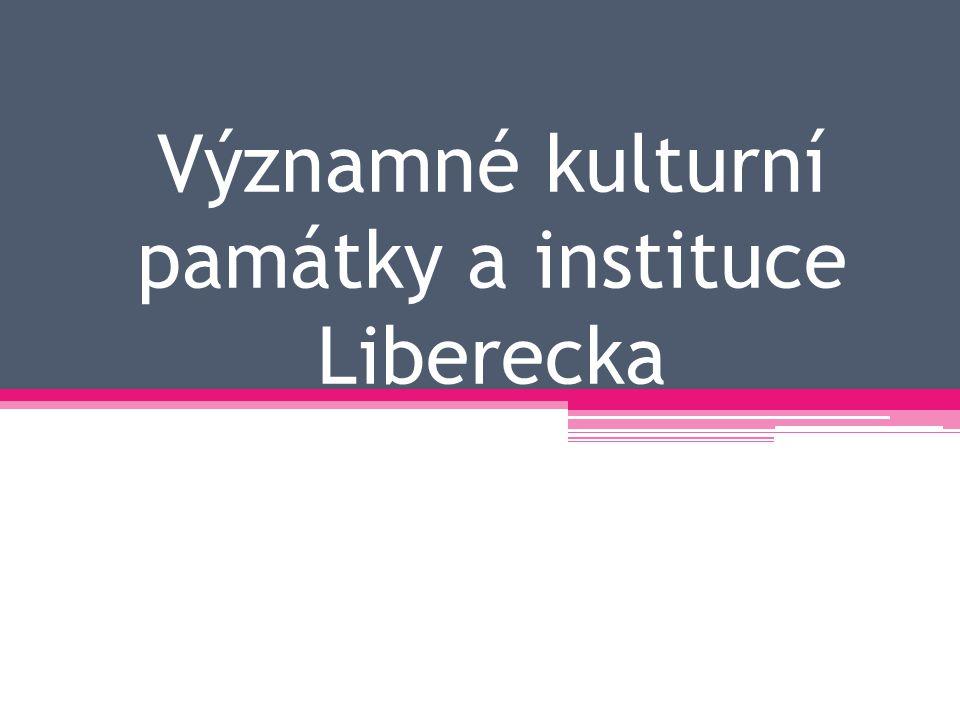 Významné kulturní památky a instituce Liberecka