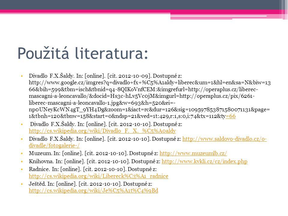 Použitá literatura: Divadlo F.X.Šaldy. In: [online]. [cit. 2012-10-09]. Dostupné z: http://www.google.cz/imgres?q=divadlo+fx+%C5%A1aldy+liberec&um=1&h