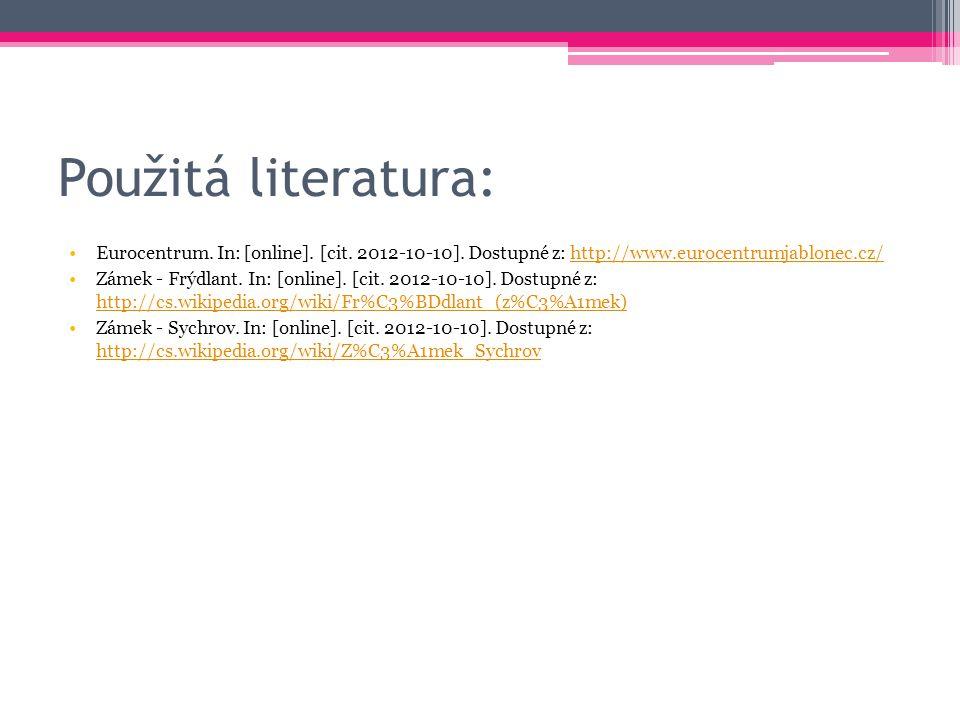 Použitá literatura: Eurocentrum. In: [online]. [cit. 2012-10-10]. Dostupné z: http://www.eurocentrumjablonec.cz/http://www.eurocentrumjablonec.cz/ Zám
