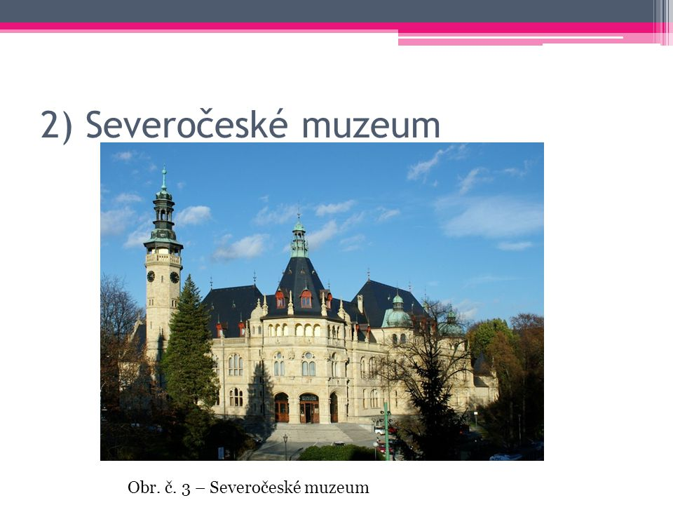 2) Severočeské muzeum Obr. č. 3 – Severočeské muzeum