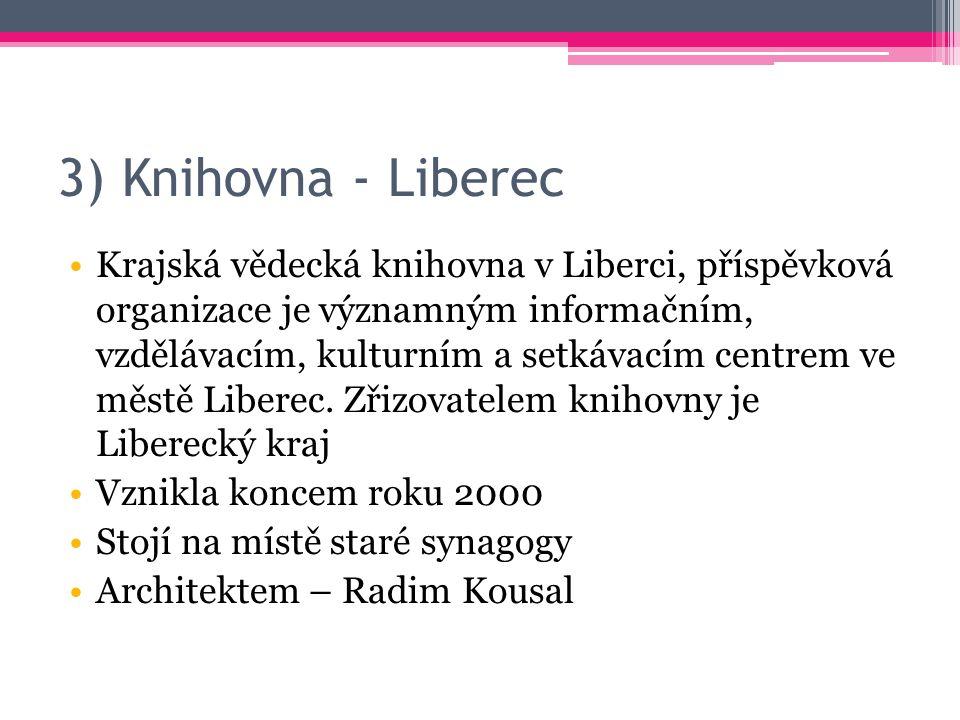3) Knihovna - Liberec Krajská vědecká knihovna v Liberci, příspěvková organizace je významným informačním, vzdělávacím, kulturním a setkávacím centrem ve městě Liberec.