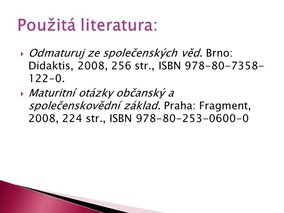  Odmaturuj ze společenských věd. Brno: Didaktis, 2008, 256 str., ISBN 978-80-7358- 122-0.  Maturitní otázky občanský a společenskovědní základ. Prah
