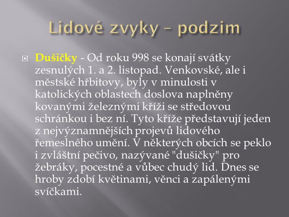  Dušičky - Od roku 998 se konají svátky zesnulých 1. a 2. listopad. Venkovské, ale i městské hřbitovy, byly v minulosti v katolických oblastech doslo