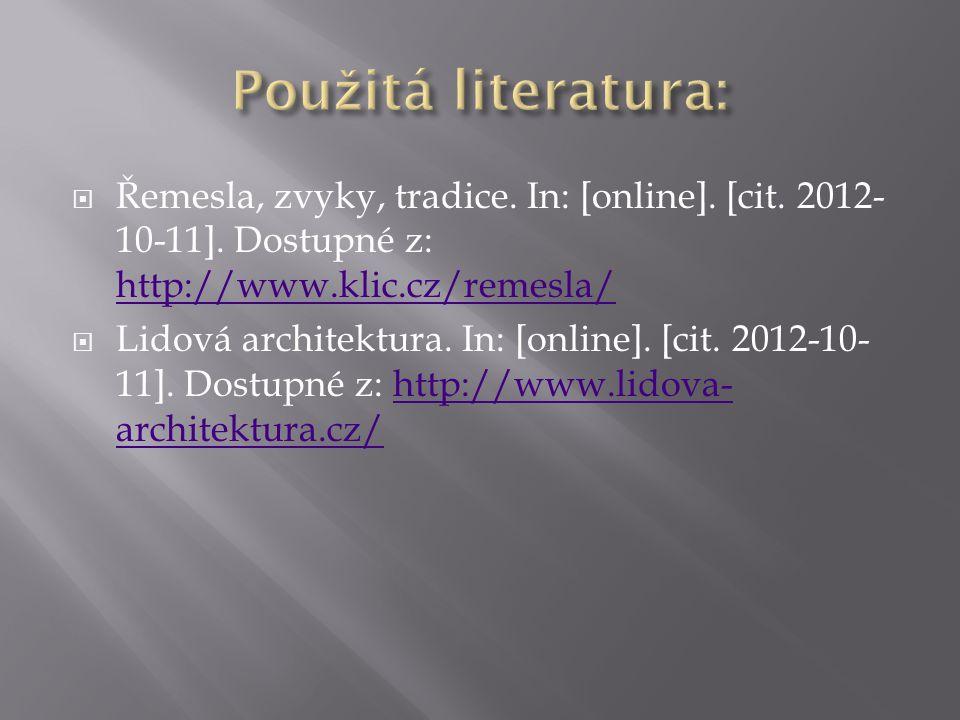  Řemesla, zvyky, tradice. In: [online]. [cit. 2012- 10-11]. Dostupné z: http://www.klic.cz/remesla/ http://www.klic.cz/remesla/  Lidová architektura