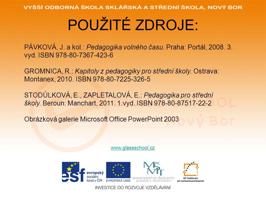 POUŽITÉ ZDROJE: www.glassschool.cz PÁVKOVÁ, J. a kol.: Pedagogika volného času. Praha: Portál, 2008. 3. vyd. ISBN 978-80-7367-423-6 GROMNICA, R.: Kapi