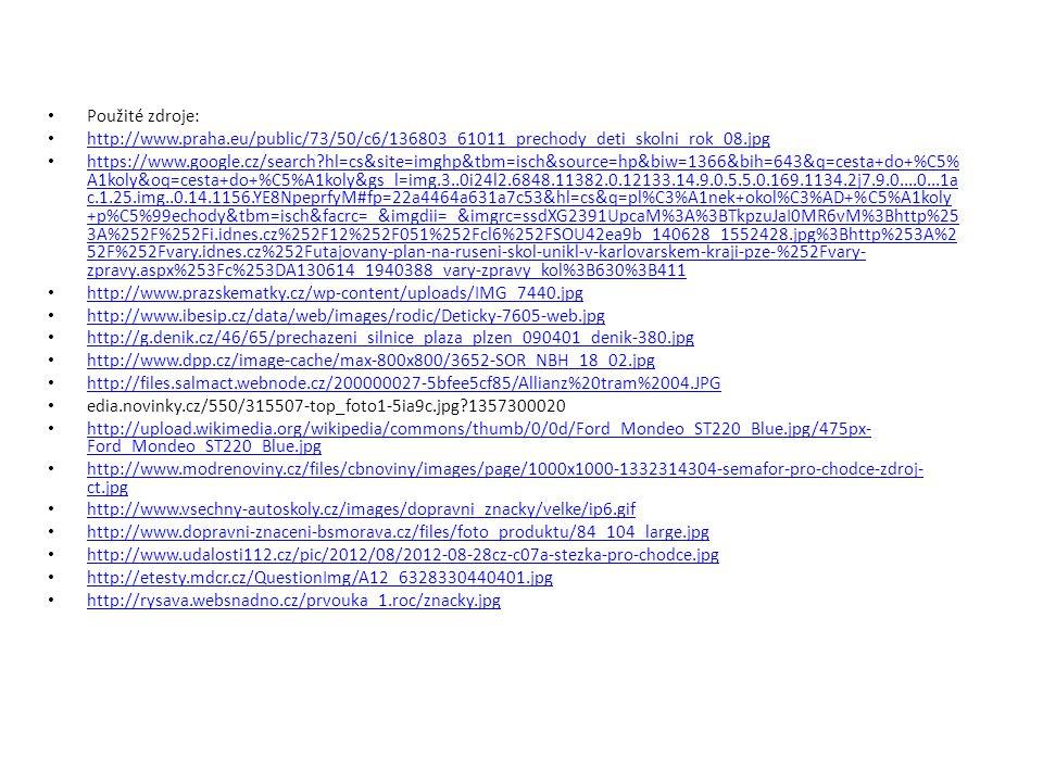 Použité zdroje: http://www.praha.eu/public/73/50/c6/136803_61011_prechody_deti_skolni_rok_08.jpg https://www.google.cz/search?hl=cs&site=imghp&tbm=isc