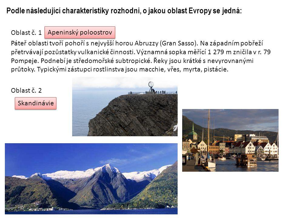 Podle následující charakteristiky rozhodni, o jakou oblast Evropy se jedná: Oblast č. 1 Páteř oblasti tvoří pohoří s nejvyšší horou Abruzzy (Gran Sass