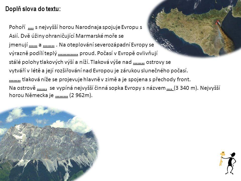 Doplň slova do textu: Pohoří …. s nejvyšší horou Narodnaja spojuje Evropu s Asií. Dvě úžiny ohraničující Marmarské moře se jmenují …… a ……... Na otepl