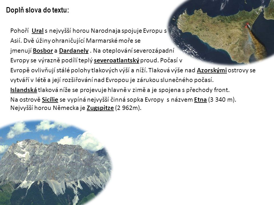 Doplň slova do textu: Pohoří Ural s nejvyšší horou Narodnaja spojuje Evropu s Asií. Dvě úžiny ohraničující Marmarské moře se jmenují Bosbor a Dardanel