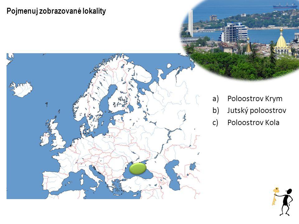 Pojmenuj zobrazované lokality a)Poloostrov Krym b)Jutský poloostrov c)Poloostrov Kola Poloostrov Kola Poloostrov Krym Jutský poloostrov