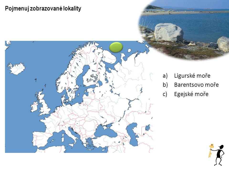 Pojmenuj zobrazované lokality Egejské moře Barentsovo moře Ligurské moře a)Ligurské moře b)Barentsovo moře c)Egejské moře