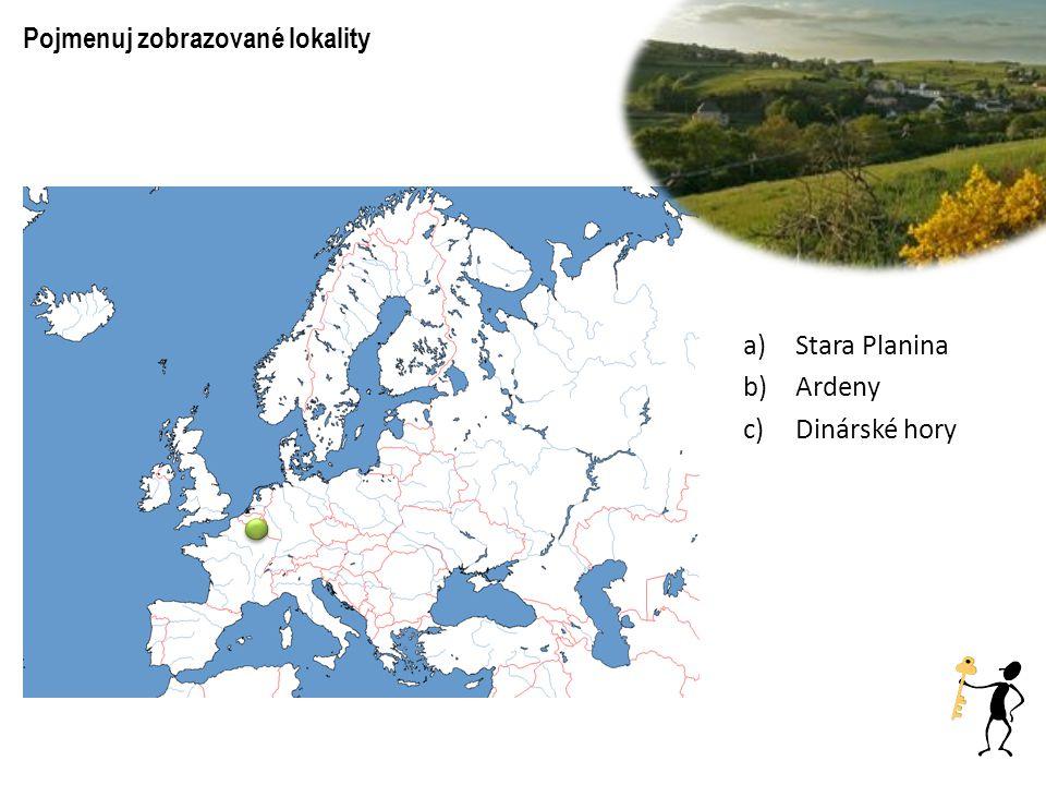 Pojmenuj zobrazované lokality a)Stara Planina b)Ardeny c)Dinárské hory