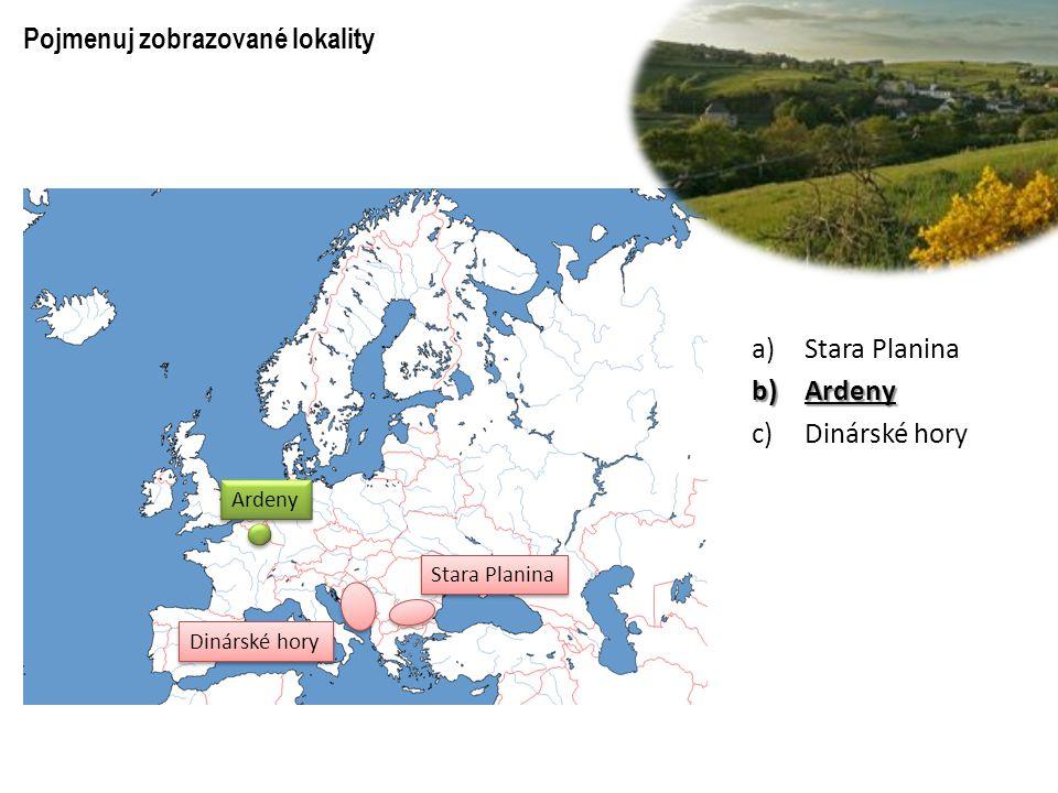 Pojmenuj zobrazované lokality Dinárské hory Ardeny Stara Planina a)Stara Planina b)Ardeny c)Dinárské hory