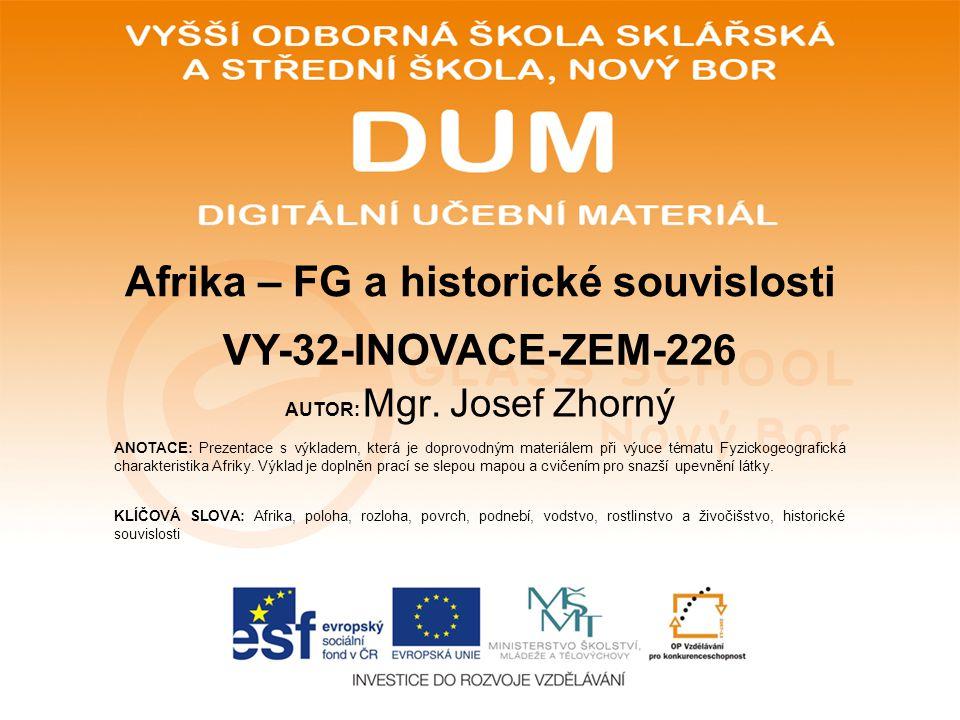 AUTOR: Mgr. Josef Zhorný ANOTACE: Prezentace s výkladem, která je doprovodným materiálem při výuce tématu Fyzickogeografická charakteristika Afriky. V