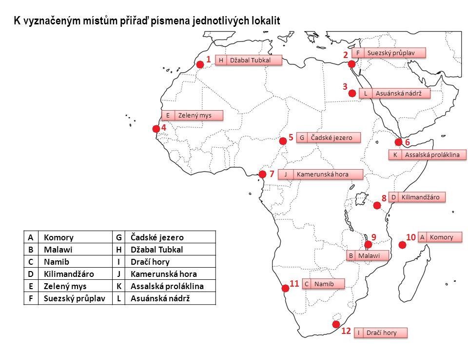 A KomoryG Čadské jezero B MalawiH Džabal Tubkal C NamibI Dračí hory D KilimandžároJ Kamerunská hora E Zelený mysK Assalská proláklina F Suezský průpla