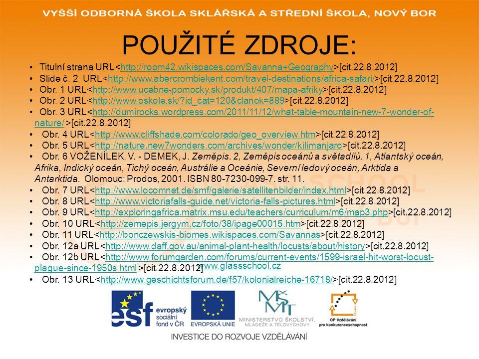 POUŽITÉ ZDROJE: www.glassschool.cz Titulní strana URL [cit.22.8.2012]http://room42.wikispaces.com/Savanna+Geography Slide č. 2 URL [cit.22.8.2012]http