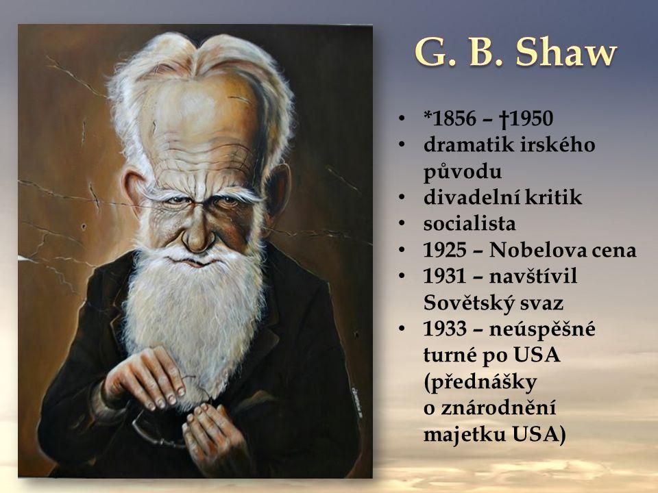 *1856 – †1950 dramatik irského původu divadelní kritik socialista 1925 – Nobelova cena 1931 – navštívil Sovětský svaz 1933 – neúspěšné turné po USA (přednášky o znárodnění majetku USA)