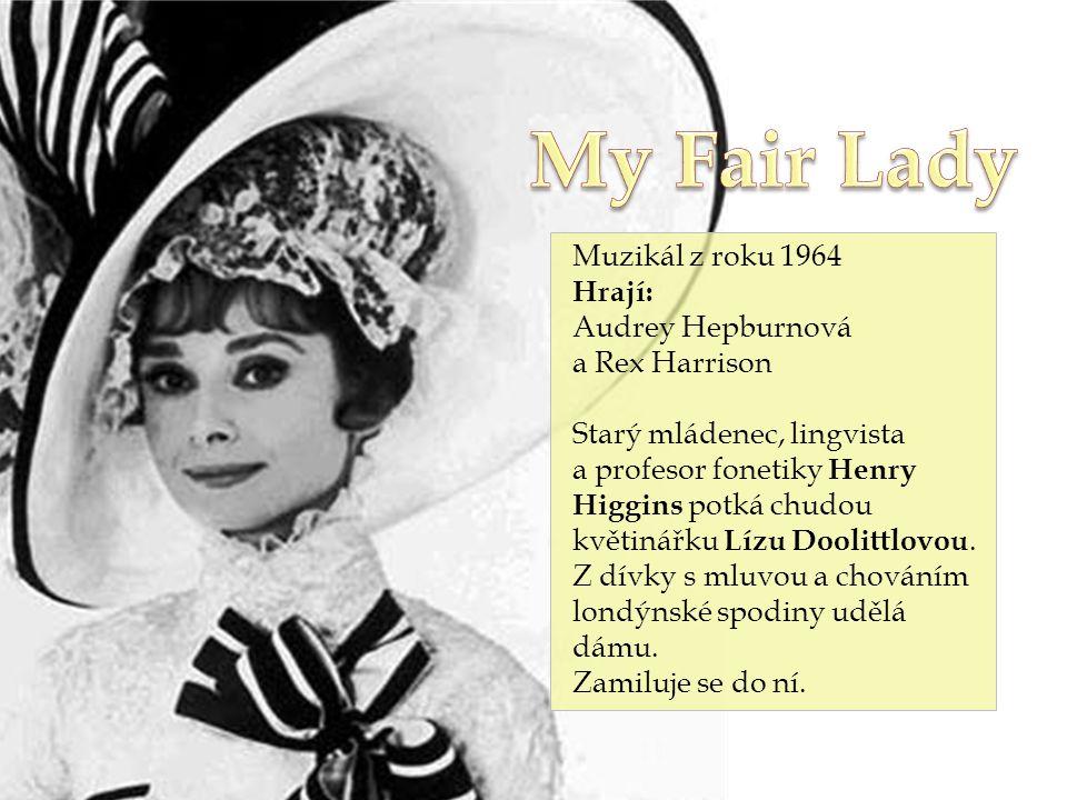 Muzikál z roku 1964 Hrají: Audrey Hepburnová a Rex Harrison Starý mládenec, lingvista a profesor fonetiky Henry Higgins potká chudou květinářku Lízu Doolittlovou.