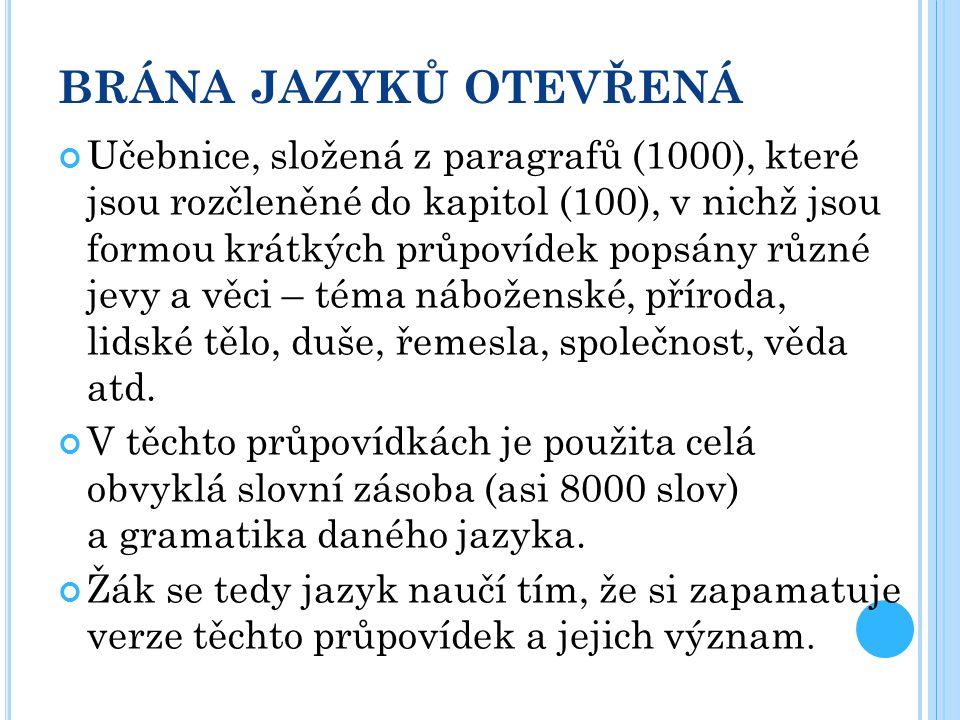 BRÁNA JAZYKŮ OTEVŘENÁ Učebnice, složená z paragrafů (1000), které jsou rozčleněné do kapitol (100), v nichž jsou formou krátkých průpovídek popsány rů