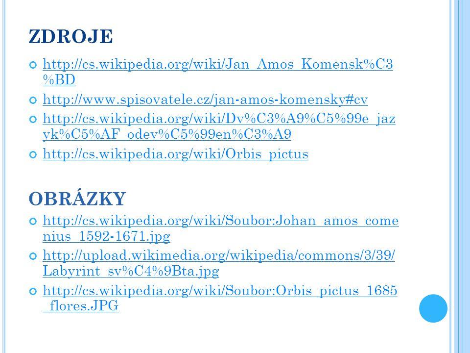 ZDROJE http://cs.wikipedia.org/wiki/Jan_Amos_Komensk%C3 %BD http://www.spisovatele.cz/jan-amos-komensky#cv http://cs.wikipedia.org/wiki/Dv%C3%A9%C5%99
