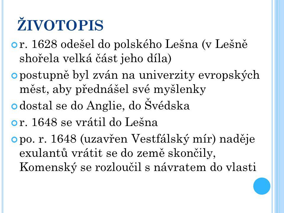 ŽIVOTOPIS r. 1628 odešel do polského Lešna (v Lešně shořela velká část jeho díla) postupně byl zván na univerzity evropských měst, aby přednášel své m